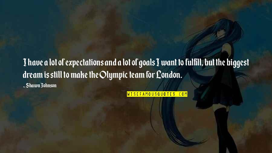 Fulfill'd Quotes By Shawn Johnson: I have a lot of expectations and a