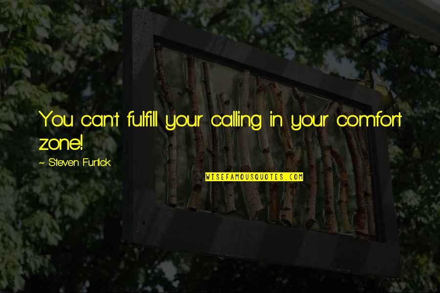 Fulfill'd Quotes By Steven Furtick: You can't fulfill your calling in your comfort