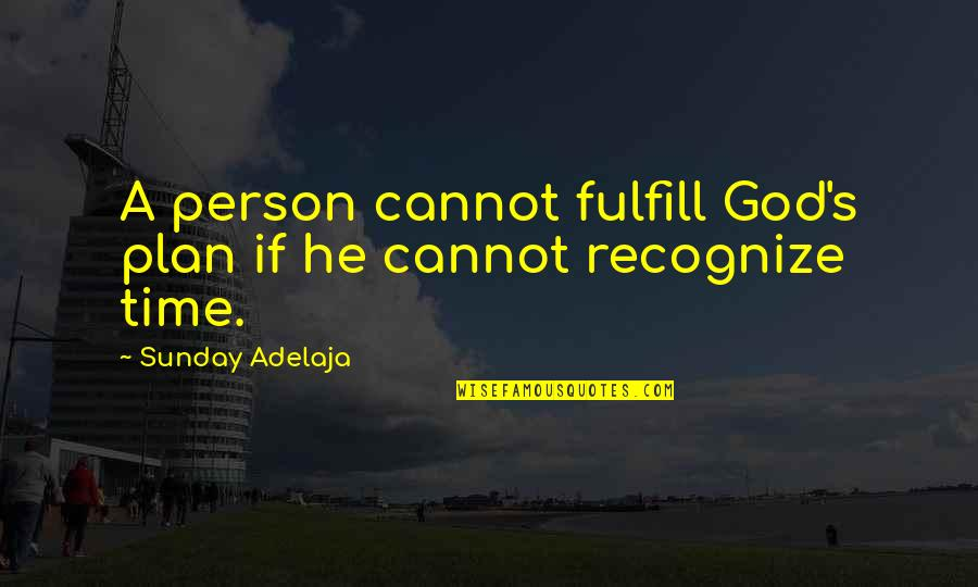 Fulfill'd Quotes By Sunday Adelaja: A person cannot fulfill God's plan if he