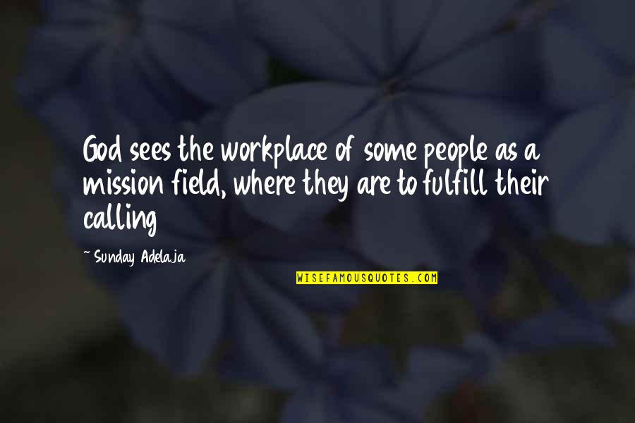 Fulfill'd Quotes By Sunday Adelaja: God sees the workplace of some people as