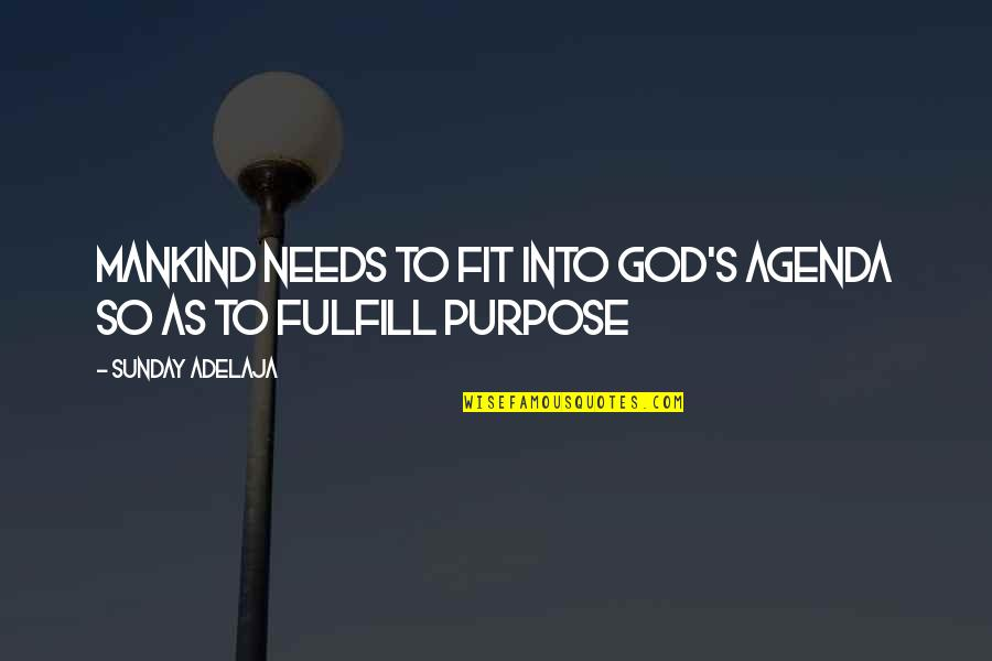 Fulfill'd Quotes By Sunday Adelaja: Mankind Needs To Fit Into God's Agenda So