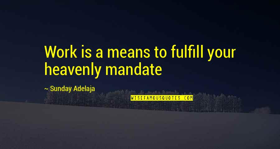 Fulfill'd Quotes By Sunday Adelaja: Work is a means to fulfill your heavenly