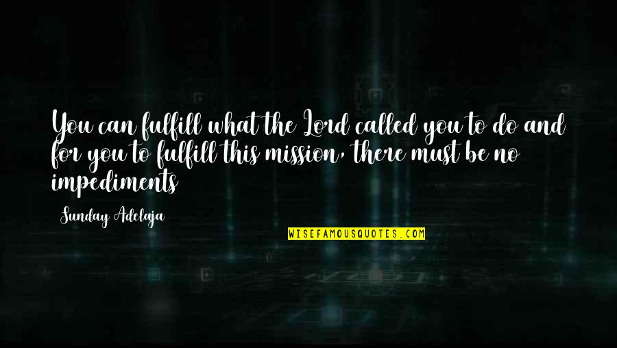 Fulfill'd Quotes By Sunday Adelaja: You can fulfill what the Lord called you