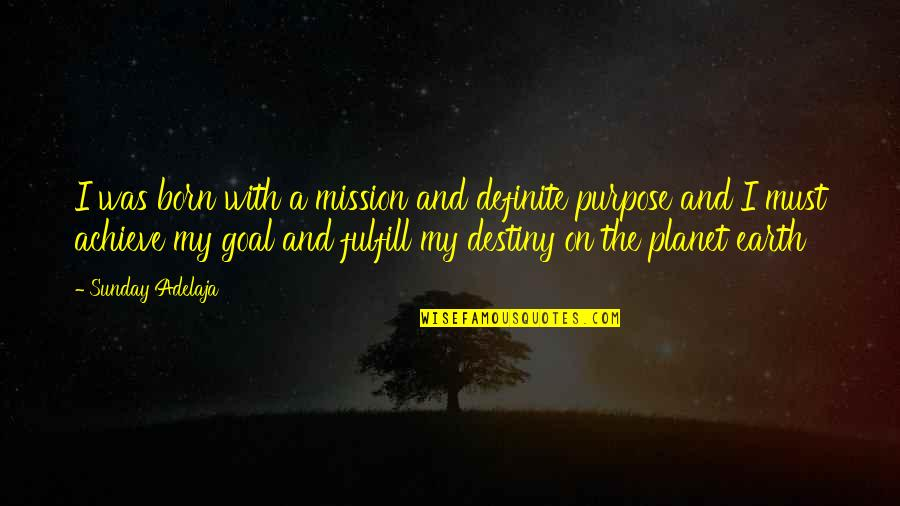Fulfill'd Quotes By Sunday Adelaja: I was born with a mission and definite