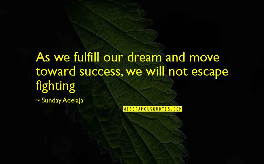 Fulfill'd Quotes By Sunday Adelaja: As we fulfill our dream and move toward
