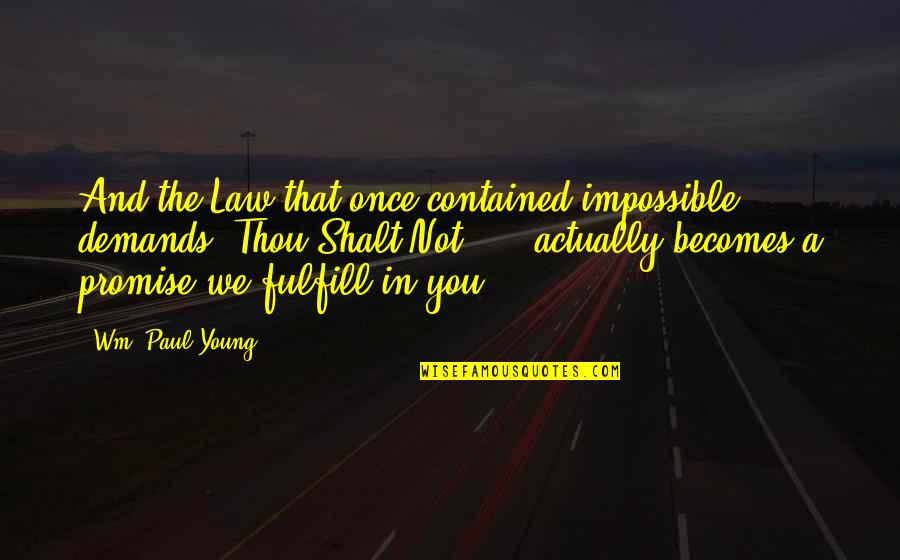 Fulfill'd Quotes By Wm. Paul Young: And the Law that once contained impossible demands
