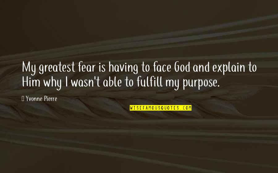 Fulfill'd Quotes By Yvonne Pierre: My greatest fear is having to face God