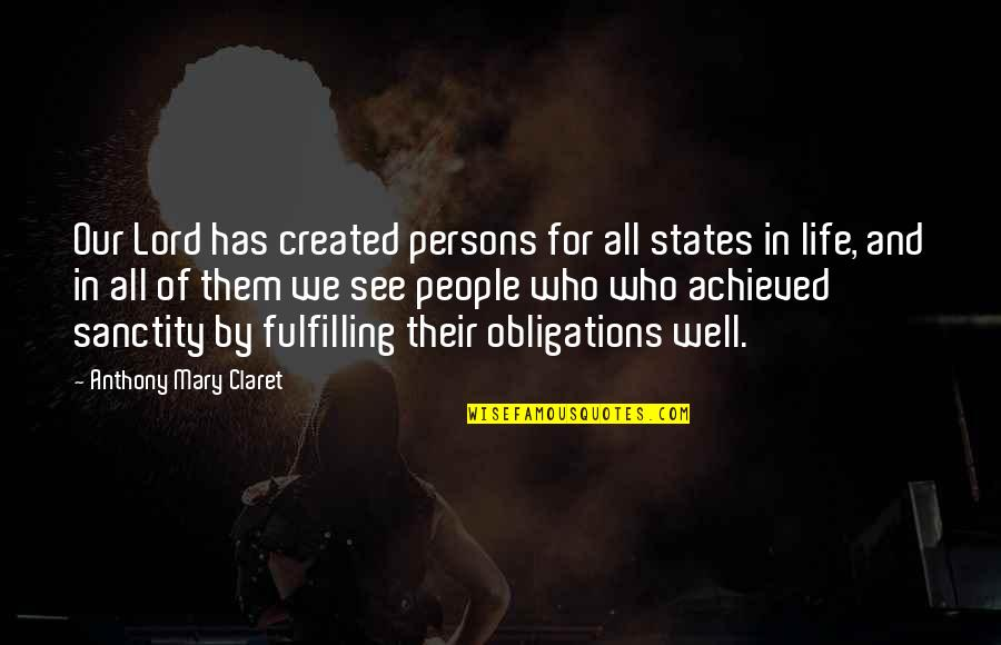 Fulfilling Obligations Quotes By Anthony Mary Claret: Our Lord has created persons for all states