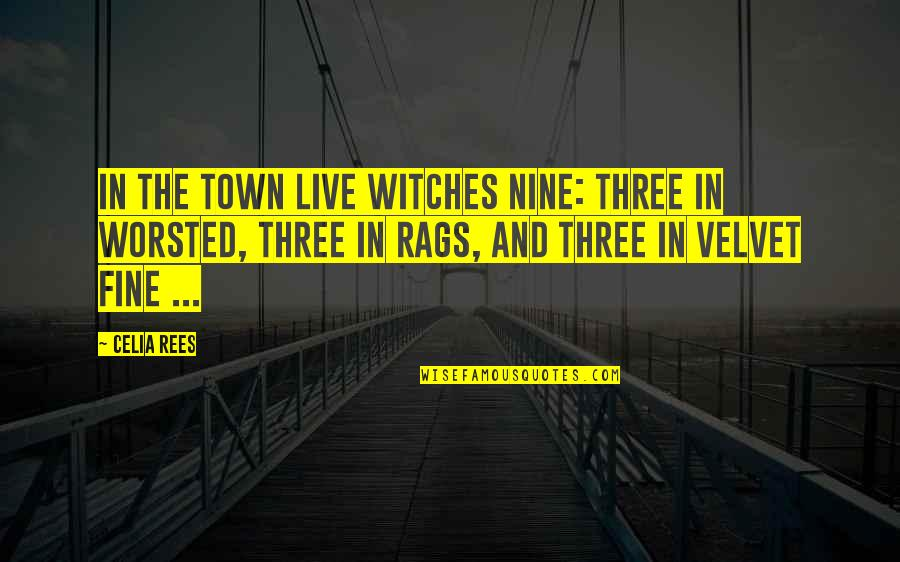 Fulfilling Your Potential Quotes By Celia Rees: In the town live witches nine: three in