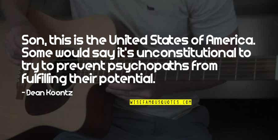 Fulfilling Your Potential Quotes By Dean Koontz: Son, this is the United States of America.