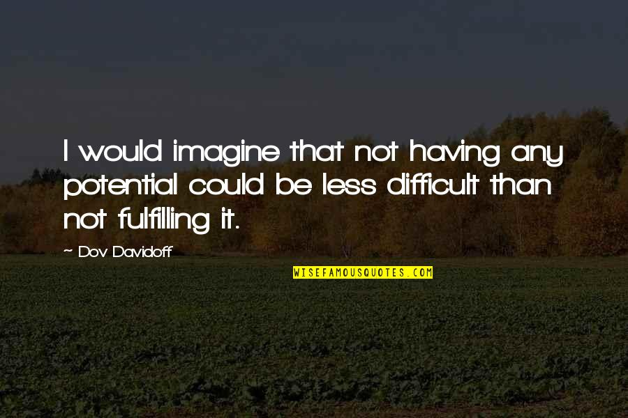 Fulfilling Your Potential Quotes By Dov Davidoff: I would imagine that not having any potential