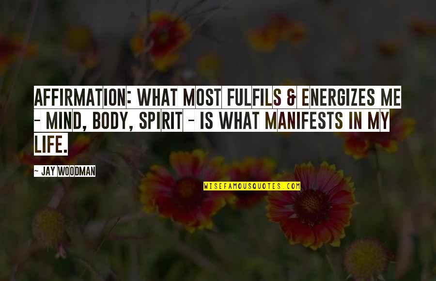 Fulfilling Your Potential Quotes By Jay Woodman: Affirmation: What most fulfils & energizes me -