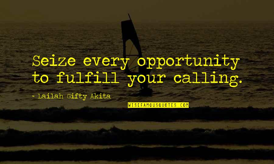 Fulfilling Your Potential Quotes By Lailah Gifty Akita: Seize every opportunity to fulfill your calling.