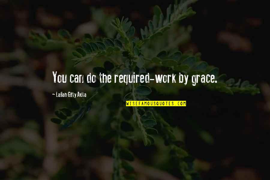 Fulfilling Your Potential Quotes By Lailah Gifty Akita: You can do the required-work by grace.