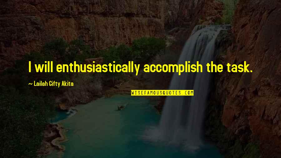 Fulfilling Your Potential Quotes By Lailah Gifty Akita: I will enthusiastically accomplish the task.