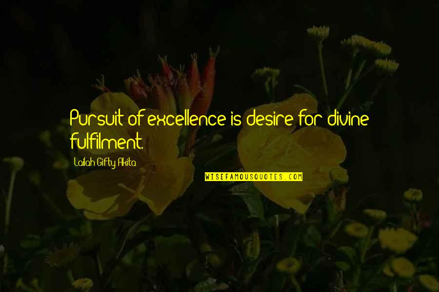 Fulfilling Your Potential Quotes By Lailah Gifty Akita: Pursuit of excellence is desire for divine fulfilment.