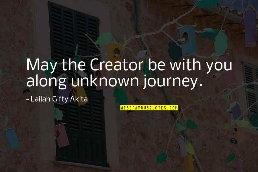 Fulfilling Your Potential Quotes By Lailah Gifty Akita: May the Creator be with you along unknown