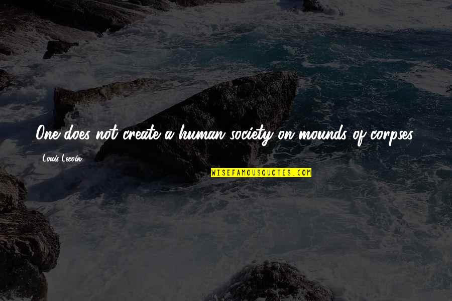 Fulfilling Your Potential Quotes By Louis Lecoin: One does not create a human society on