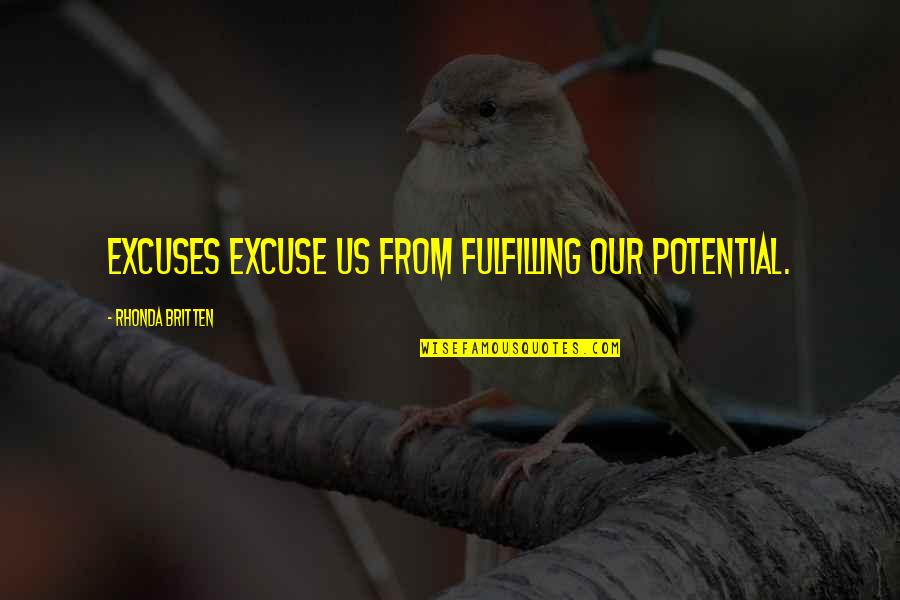 Fulfilling Your Potential Quotes By Rhonda Britten: Excuses excuse us from fulfilling our potential.
