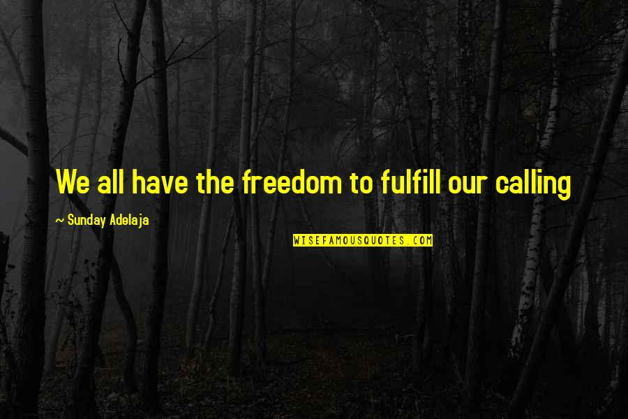Fulfilling Your Potential Quotes By Sunday Adelaja: We all have the freedom to fulfill our