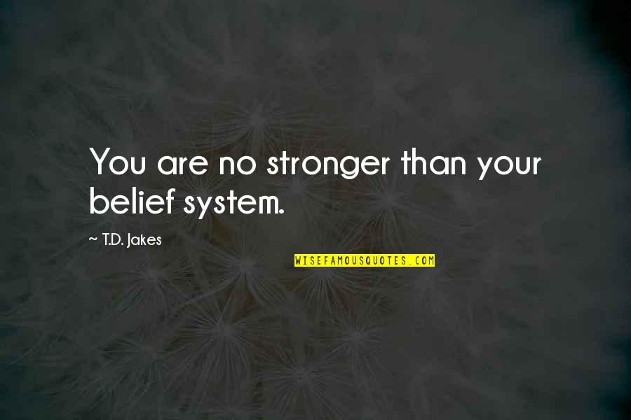 Fulfilling Your Potential Quotes By T.D. Jakes: You are no stronger than your belief system.