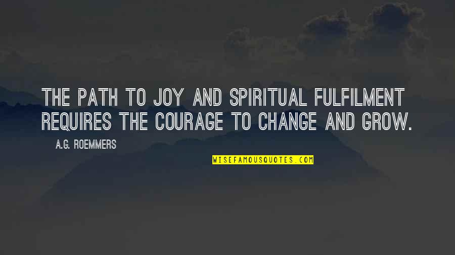 Fulfilment's Quotes By A.G. Roemmers: The path to joy and spiritual fulfilment requires