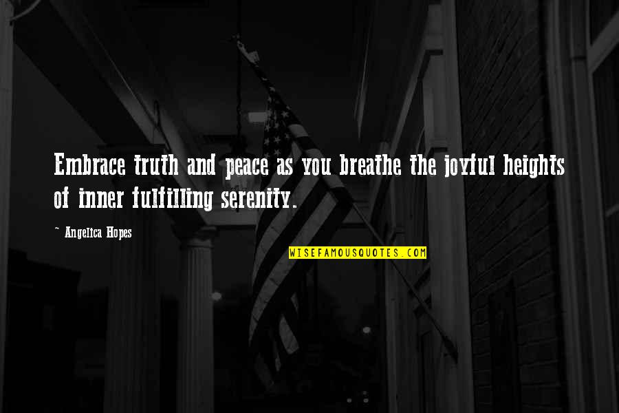 Fulfilment's Quotes By Angelica Hopes: Embrace truth and peace as you breathe the