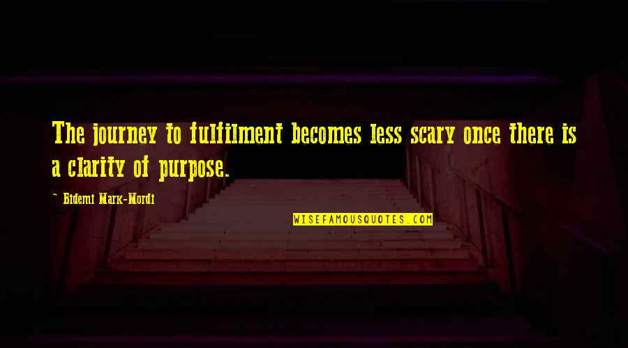 Fulfilment's Quotes By Bidemi Mark-Mordi: The journey to fulfilment becomes less scary once