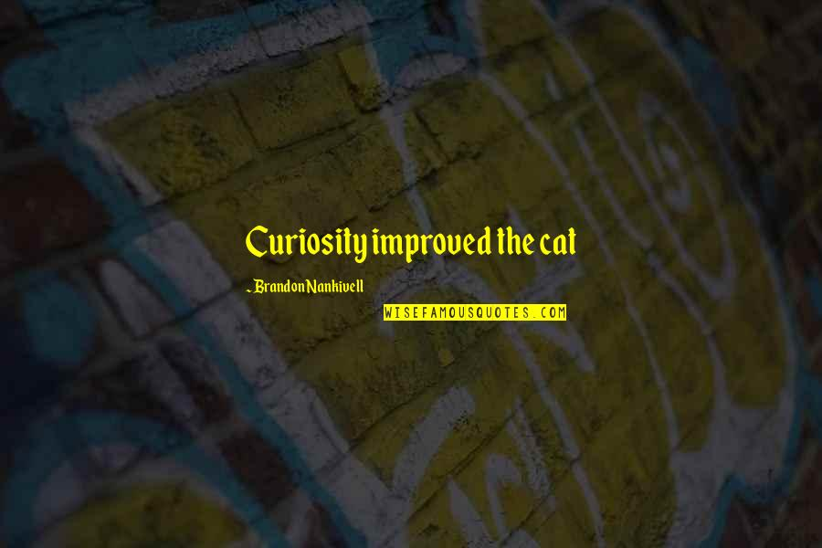 Fulfilment's Quotes By Brandon Nankivell: Curiosity improved the cat