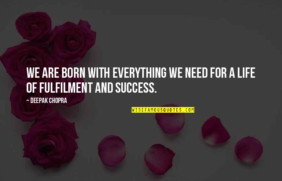 Fulfilment's Quotes By Deepak Chopra: We are born with everything we need for