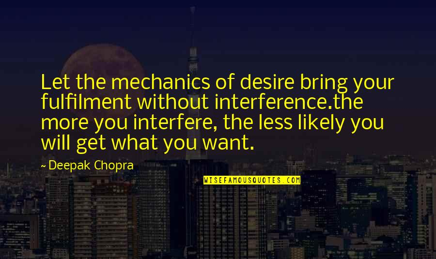 Fulfilment's Quotes By Deepak Chopra: Let the mechanics of desire bring your fulfilment