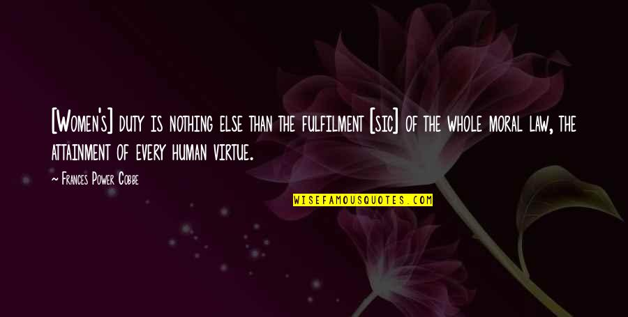 Fulfilment's Quotes By Frances Power Cobbe: [Women's] duty is nothing else than the fulfilment