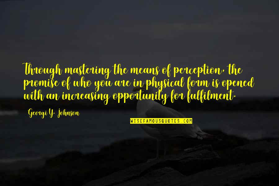 Fulfilment's Quotes By Georgi Y. Johnson: Through mastering the means of perception, the promise