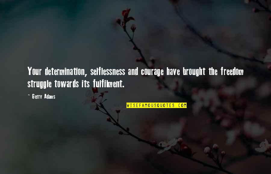 Fulfilment's Quotes By Gerry Adams: Your determination, selflessness and courage have brought the