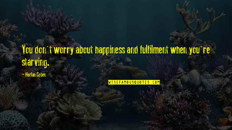 Fulfilment's Quotes By Harlan Coben: You don't worry about happiness and fulfilment when