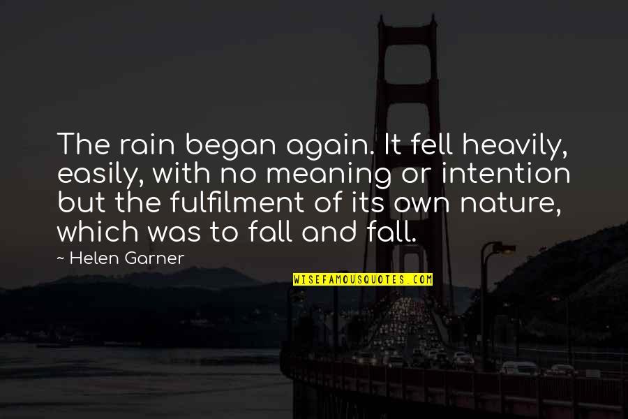 Fulfilment's Quotes By Helen Garner: The rain began again. It fell heavily, easily,