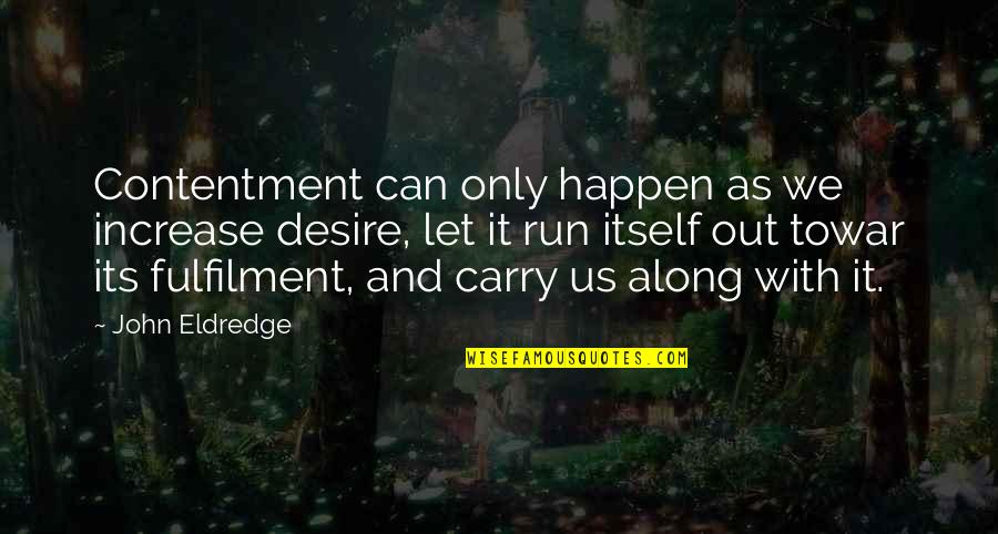 Fulfilment's Quotes By John Eldredge: Contentment can only happen as we increase desire,