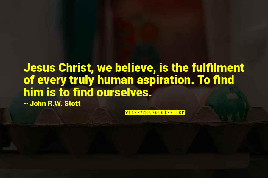 Fulfilment's Quotes By John R.W. Stott: Jesus Christ, we believe, is the fulfilment of