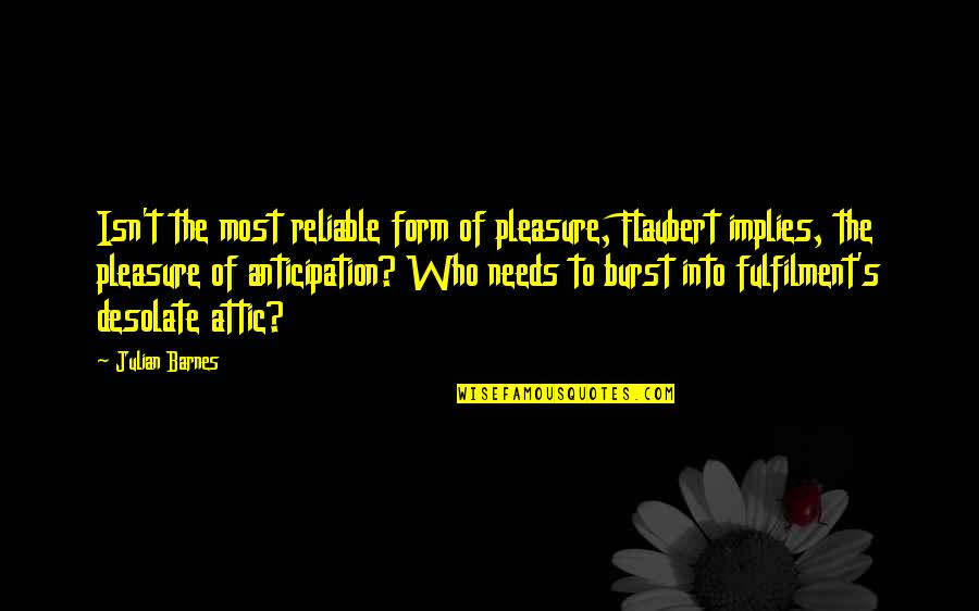 Fulfilment's Quotes By Julian Barnes: Isn't the most reliable form of pleasure, Flaubert