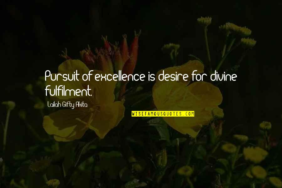 Fulfilment's Quotes By Lailah Gifty Akita: Pursuit of excellence is desire for divine fulfilment.