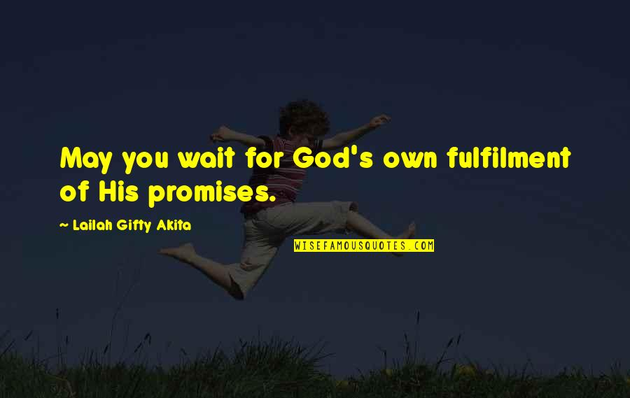 Fulfilment's Quotes By Lailah Gifty Akita: May you wait for God's own fulfilment of
