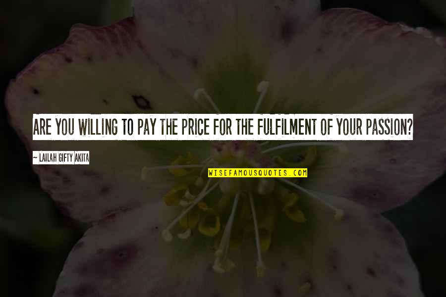 Fulfilment's Quotes By Lailah Gifty Akita: Are you willing to pay the price for