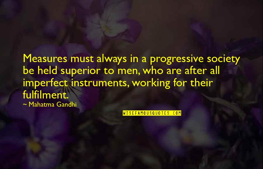 Fulfilment's Quotes By Mahatma Gandhi: Measures must always in a progressive society be