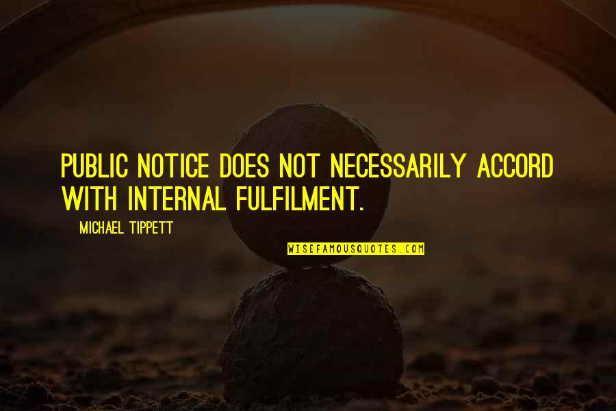 Fulfilment's Quotes By Michael Tippett: Public notice does not necessarily accord with internal
