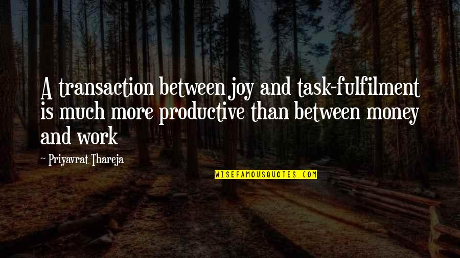 Fulfilment's Quotes By Priyavrat Thareja: A transaction between joy and task-fulfilment is much