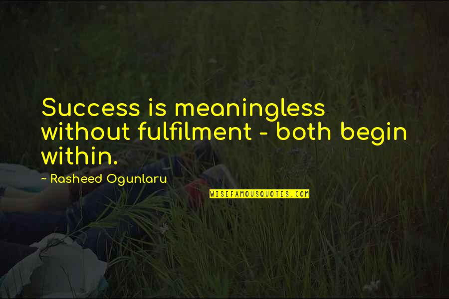 Fulfilment's Quotes By Rasheed Ogunlaru: Success is meaningless without fulfilment - both begin