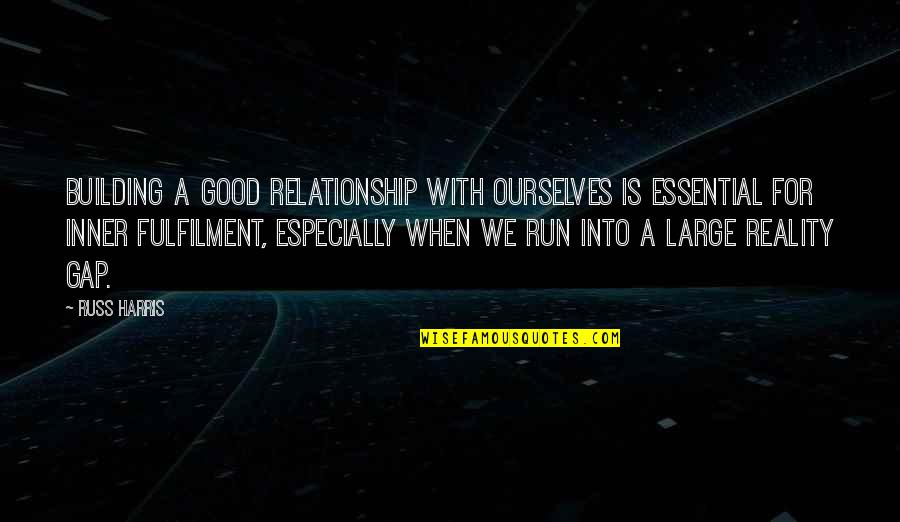 Fulfilment's Quotes By Russ Harris: Building a good relationship with ourselves is essential