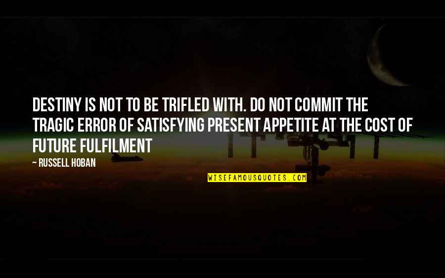 Fulfilment's Quotes By Russell Hoban: Destiny is not to be trifled with. Do