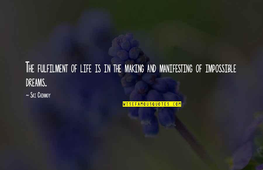 Fulfilment's Quotes By Sri Chinmoy: The fulfilment of life is in the making