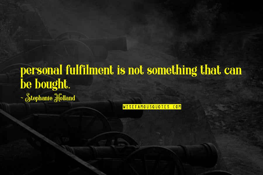 Fulfilment's Quotes By Stephanie Holland: personal fulfilment is not something that can be